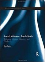 Jewish Women's Torah Study: Orthodox Religious Education And Modernity (Routledge Jewish Studies Series)