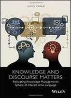 Knowledge And Discourse Matters: Relocating Knowledge Managements Sphere Of Interest Onto Language