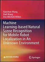 Machine Learning-Based Natural Scene Recognition For Mobile Robot Localization In An Unknown Environment