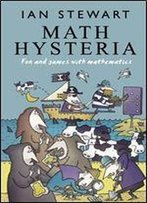 Math Hysteria:Fun And Games With Mathematics: Fun And Games With Mathematics