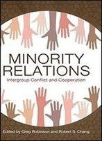 Minority Relations: Intergroup Conflict And Cooperation
