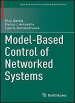 Model-Based Control Of Networked Systems (Systems & Control: Foundations & Applications)