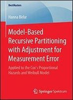 Model-Based Recursive Partitioning With Adjustment For Measurement Error: Applied To The Coxs Proportional Hazards And Weibull Model (Bestmasters)