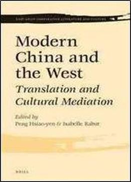Modern China And The West: Translation And Cultural Mediation