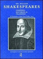 Mr. William Shakespeare's Comedies, Histories & Tragedies: A Facsimile Of The First Folio, 1623