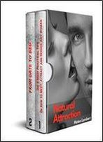 Natural Attraction: 2-Book Bundle: The 8 Most Practical Tips On How To Meet, Attract And Seduce Any Woman + From Date To Bed: Dating Advice For Men How To Get A Girl To Like You