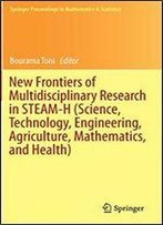 New Frontiers Of Multidisciplinary Research In Steam-H (Science, Technology, Engineering, Agriculture, Mathematics, And Health) (Springer Proceedings In Mathematics & Statistics)