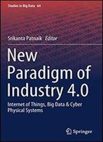 New Paradigm Of Industry 4.0: Internet Of Things, Big Data & Cyber Physical Systems