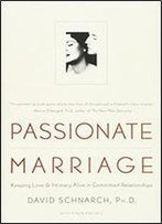 Passionate Marriage: Love, Sex And Intimacy In Emotionally Committed Relationships