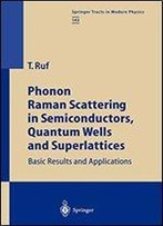 Phonon Raman Scattering In Semiconductors, Quantum Wells And Superlattices: Basic Results And Applications
