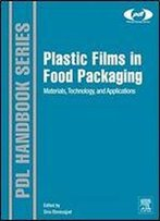 Plastic Films In Food Packaging: Materials, Technology And Applications (Plastics Design Library)