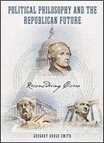 Political Philosophy And The Republican Future: Reconsidering Cicero