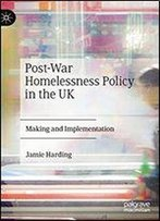 Post-War Homelessness Policy In The Uk: Making And Implementation