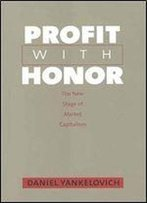 Profit With Honor: The New Stage Of Market Capitalism