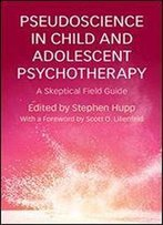 Pseudoscience In Child And Adolescent Psychotherapy: A Skeptical Field Guide