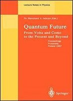 Quantum Future: From Volta And Como To Present And Beyond. Proceedings Of Xth Max Born Symposium Held In Przesieka, Poland, 24-27 September 1997