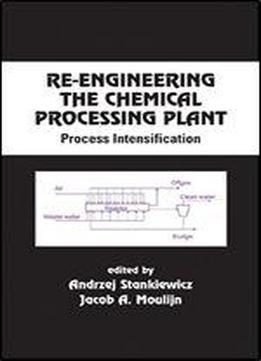 Re-engineering the chemical processing plant: process intensification