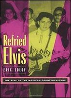 Refried Elvis: The Rise Of The Mexican Counterculture