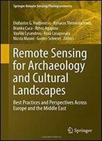 Remote Sensing For Archaeology And Cultural Landscapes: Best Practices And Perspectives Across Europe And The Middle East