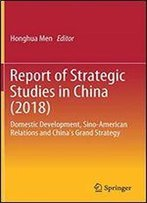 Report Of Strategic Studies In China (2018): Domestic Development, Sino-American Relations And Chinas Grand Strategy