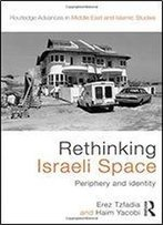 Rethinking Israeli Space: Periphery And Identity