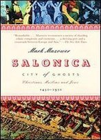 Salonica, City Of Ghosts: Christians, Muslims, And Jews, 1430-1950