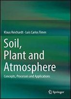 Soil, Plant And Atmosphere: Concepts, Processes And Applications