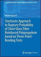 Stochastic Approach To Rupture Probability Of Short Glass Fiber Reinforced Polypropylene Based On Three-Point-Bending Tests