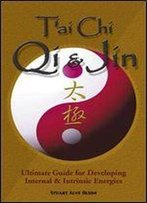 T'Ai Chi Qi & Jin: Ultimate Guide For Developing Internal & Intrinsic Energies