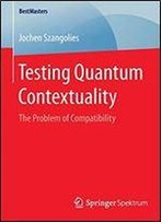 Testing Quantum Contextuality: The Problem Of Compatibility (Bestmasters)