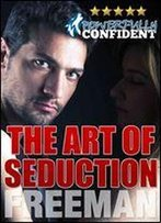 The Art Of Seduction: How To Make Her Want You