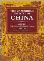 The Cambridge History Of China: Volume 9, The Ch'ing Dynasty To 1800