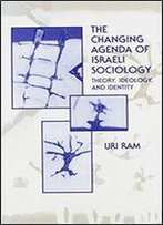 The Changing Agenda Of Israeli Sociology: Theory, Ideology, And Identity