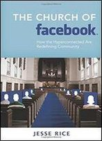 The Church Of Facebook: How The Hyperconnected Are Redefining Community