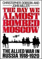 The Day We Almost Bombed Moscow