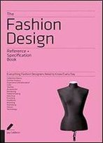 The Fashion Design Reference & Specification Book: Everything Fashion Designers Need To Know Every Day