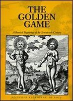The Golden Game: Alchemical Engravings Of The Seventeenth Century