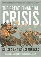 The Great Financial Crisis: Causes And Consequences