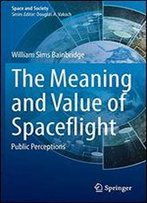 The Meaning And Value Of Spaceflight: Public Perceptions (Space And Society)