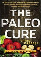 The Paleo Cure: Eat Right For Your Genes, Body Type, And Personal Health Needs Prevent And Reverse Disease, Lose Weight Effortlessly, And Look And Feel Better Than Ever