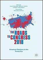 The Roads To Congress 2018: American Elections In The Trump Era