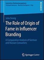 The Role Of Origin Of Fame In Influencer Branding: A Comparative Analysis Of German And Russian Consumers (Innovatives Markenmanagement)