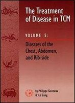 The Treatment Of Disease In Tcm: Diseases Of The Chest, Abdomen, And Rib-Side