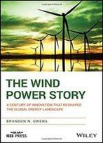 The Wind Power Story: A Century Of Innovation That Reshaped The Global Energy Landscape