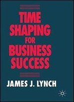 Time Shaping For Business Success