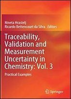 Traceability, Validation And Measurement Uncertainty In Chemistry: Vol. 3: Practical Examples