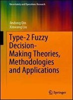 Type-2 Fuzzy Decision-Making Theories, Methodologies And Applications