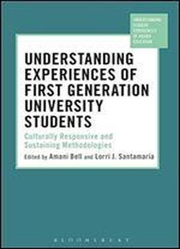 Understanding Experiences Of First Generation University Students: Culturally Responsive And Sustaining Methodologies