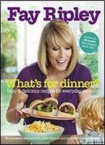 What's For Dinner?: Easy & Delicious Recipes For Everyday Cooking