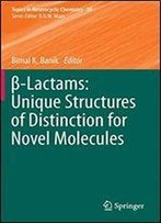 -Lactams: Unique Structures Of Distinction For Novel Molecules (Topics In Heterocyclic Chemistry)